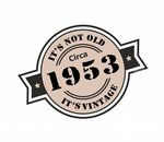 It's Not Old It's Vintage Circa 1953 Funny Retro Rosette Style Motif External Vinyl Car Sticker 90x65mm